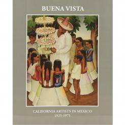 Buena Vista: California Artists in Mexico 1925-1975 | Art Catalog
