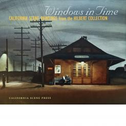 Windows in Time: California Scene Paintings from the Hilbert Collection